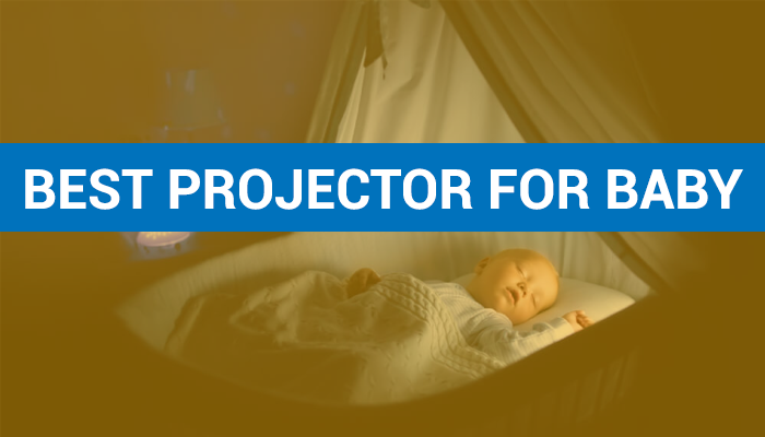 Best Projector for Baby