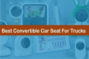 Best Convertible Car Seat For Trucks